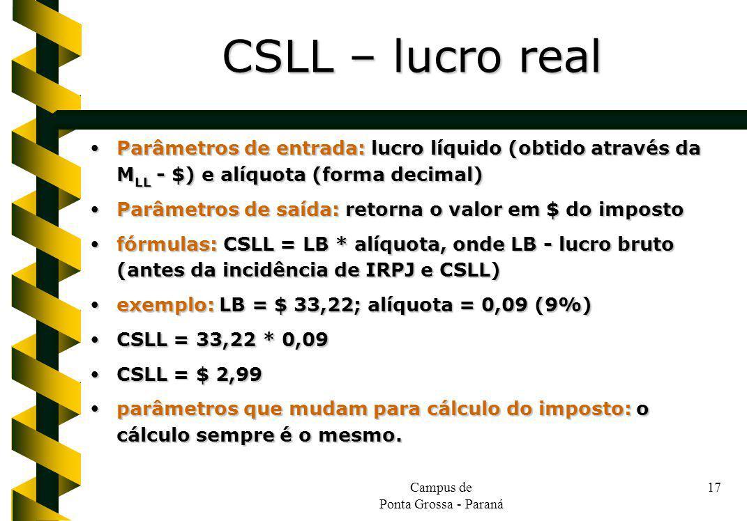 Campus de Ponta Grossa - Paraná 17 Parâmetros de entrada: lucro líquido (obtido através da M LL - $) e alíquota (forma decimal) Parâmetros de entrada: