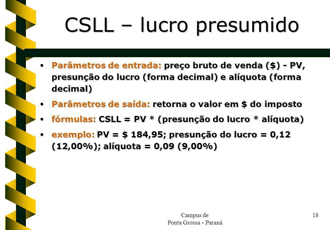 Campus de Ponta Grossa - Paraná 18 Parâmetros de entrada: preço bruto de venda ($) - PV, presunção do lucro (forma decimal) e alíquota (forma decimal)