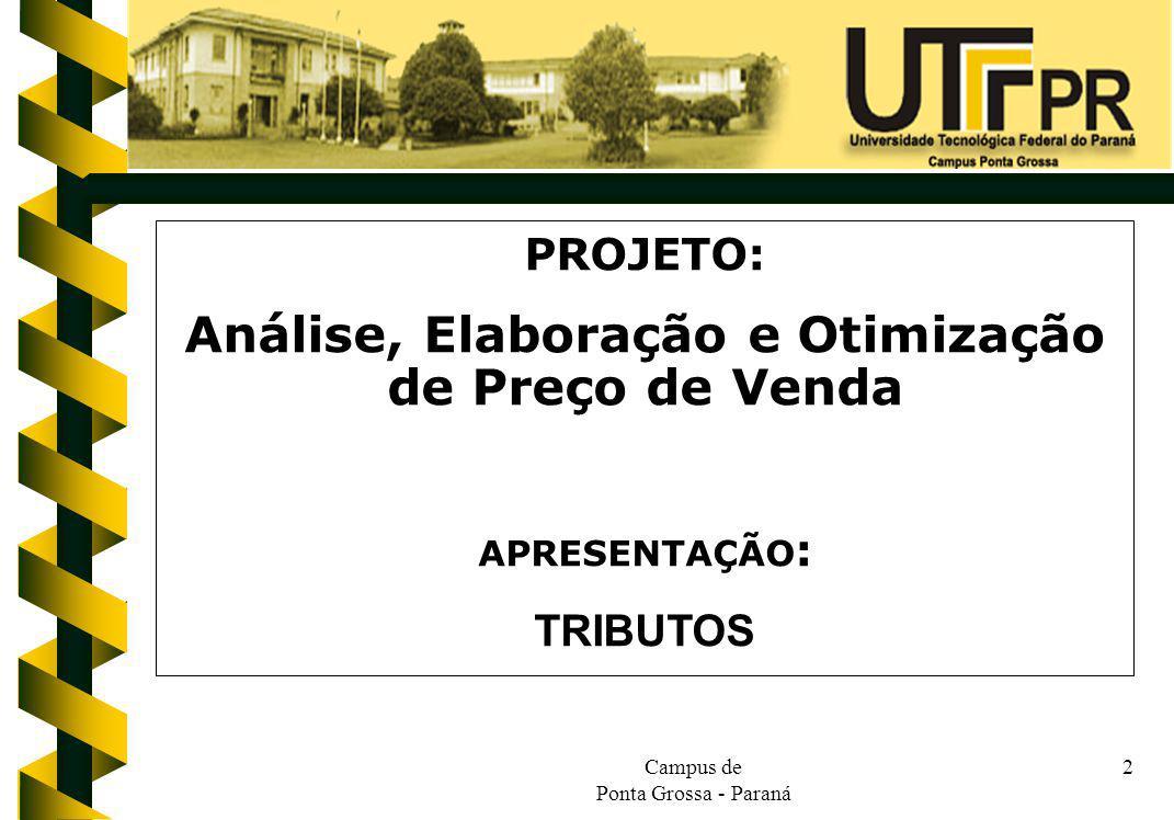 Campus de Ponta Grossa - Paraná 2 PROJETO: Análise, Elaboração e Otimização de Preço de Venda APRESENTAÇÃO : TRIBUTOS