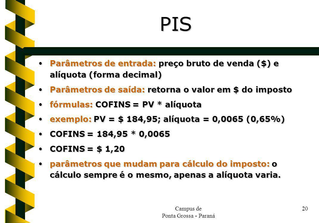 Campus de Ponta Grossa - Paraná 20 Parâmetros de entrada: preço bruto de venda ($) e alíquota (forma decimal) Parâmetros de entrada: preço bruto de ve