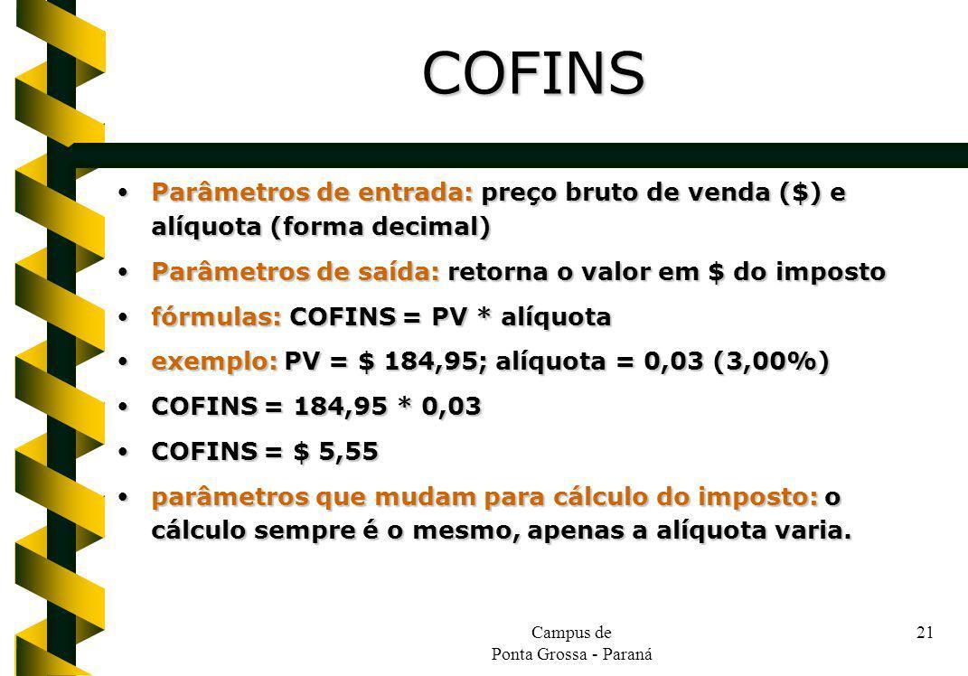 Campus de Ponta Grossa - Paraná 21 Parâmetros de entrada: preço bruto de venda ($) e alíquota (forma decimal) Parâmetros de entrada: preço bruto de ve