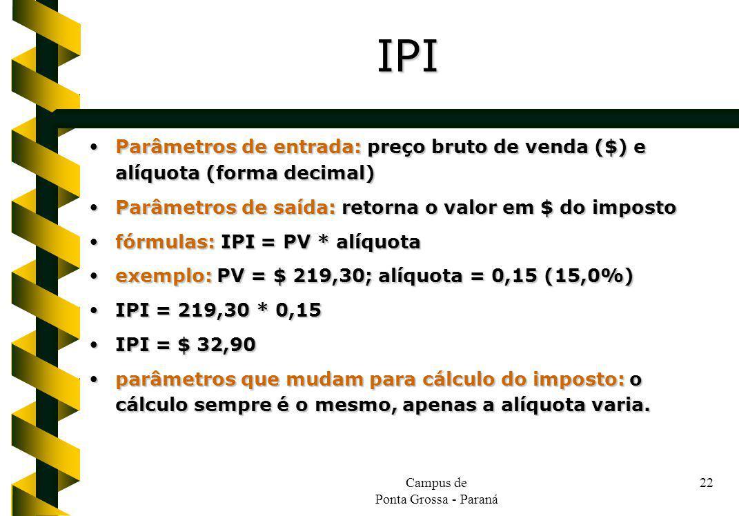 Campus de Ponta Grossa - Paraná 22 Parâmetros de entrada: preço bruto de venda ($) e alíquota (forma decimal) Parâmetros de entrada: preço bruto de ve