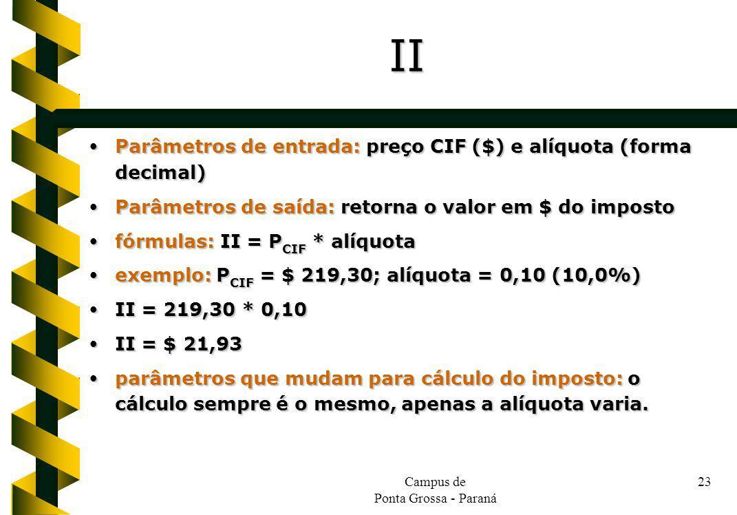 Campus de Ponta Grossa - Paraná 23 Parâmetros de entrada: preço CIF ($) e alíquota (forma decimal) Parâmetros de entrada: preço CIF ($) e alíquota (fo