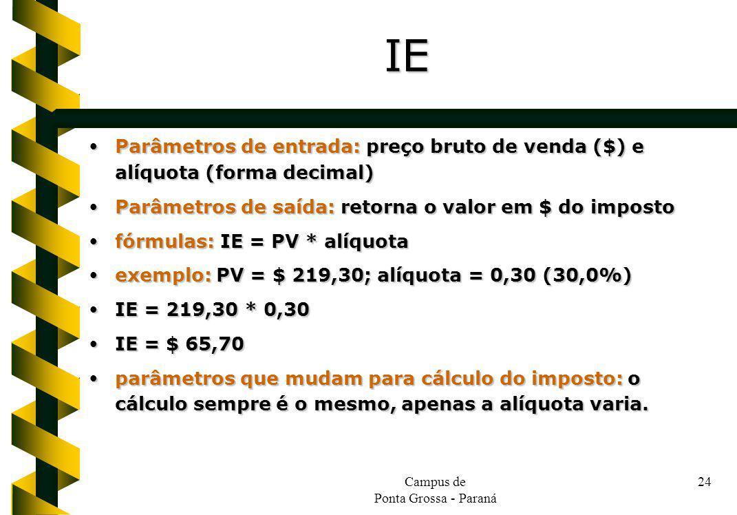 Campus de Ponta Grossa - Paraná 24 Parâmetros de entrada: preço bruto de venda ($) e alíquota (forma decimal) Parâmetros de entrada: preço bruto de ve