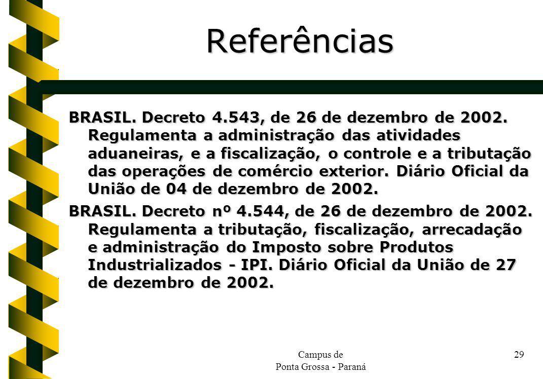 Campus de Ponta Grossa - Paraná 29 BRASIL. Decreto 4.543, de 26 de dezembro de 2002. Regulamenta a administração das atividades aduaneiras, e a fiscal