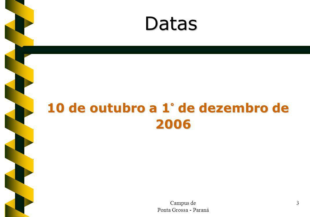Campus de Ponta Grossa - Paraná 3 10 de outubro a 1° de dezembro de 2006 Datas