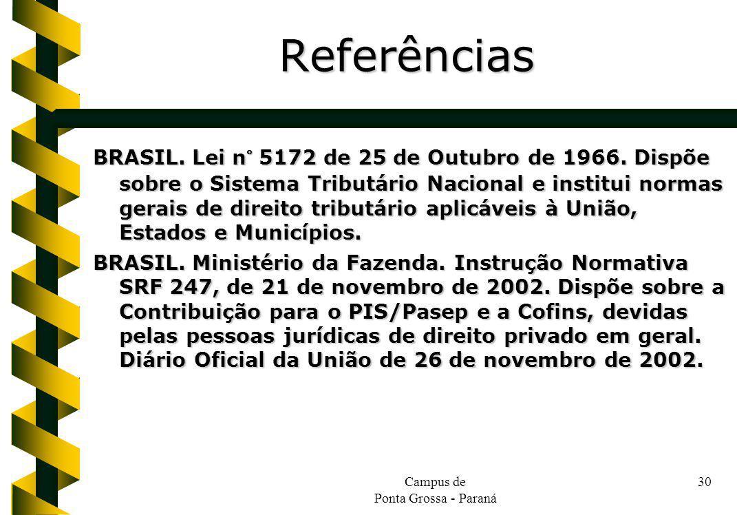 Campus de Ponta Grossa - Paraná 30 BRASIL. Lei n° 5172 de 25 de Outubro de 1966. Dispõe sobre o Sistema Tributário Nacional e institui normas gerais d