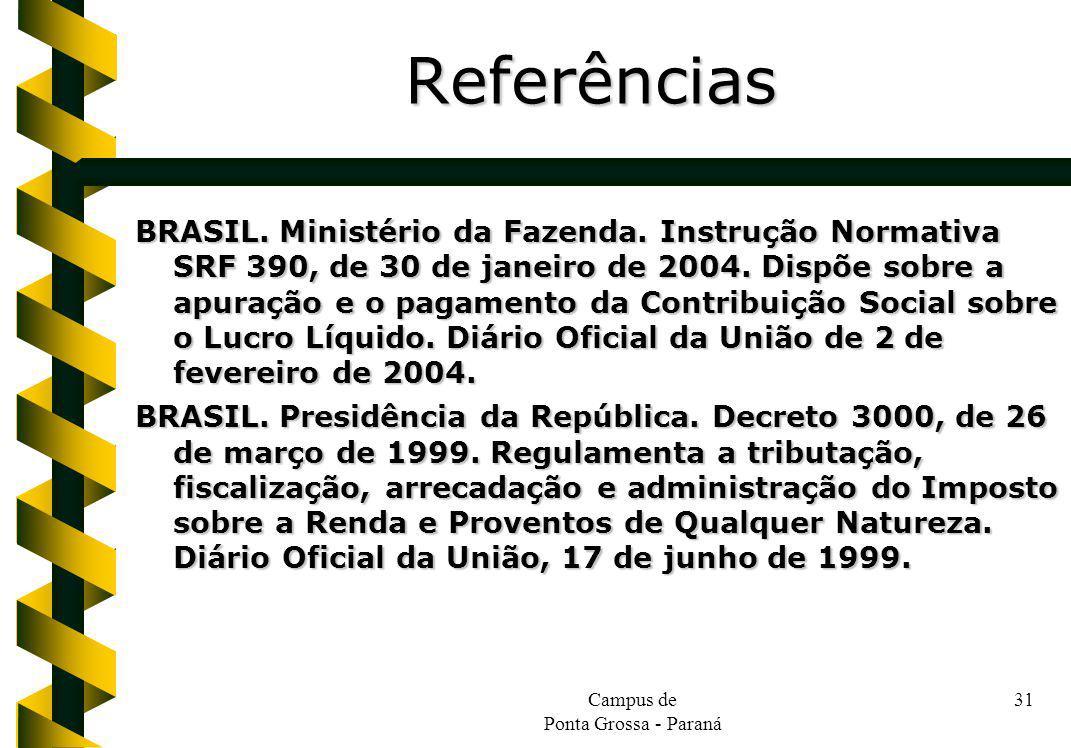 Campus de Ponta Grossa - Paraná 31 BRASIL. Ministério da Fazenda. Instrução Normativa SRF 390, de 30 de janeiro de 2004. Dispõe sobre a apuração e o p