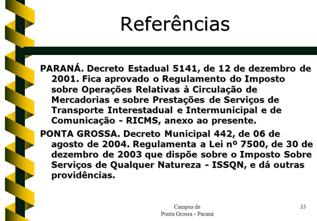 Campus de Ponta Grossa - Paraná 33 PARANÁ. Decreto Estadual 5141, de 12 de dezembro de 2001. Fica aprovado o Regulamento do Imposto sobre Operações Re
