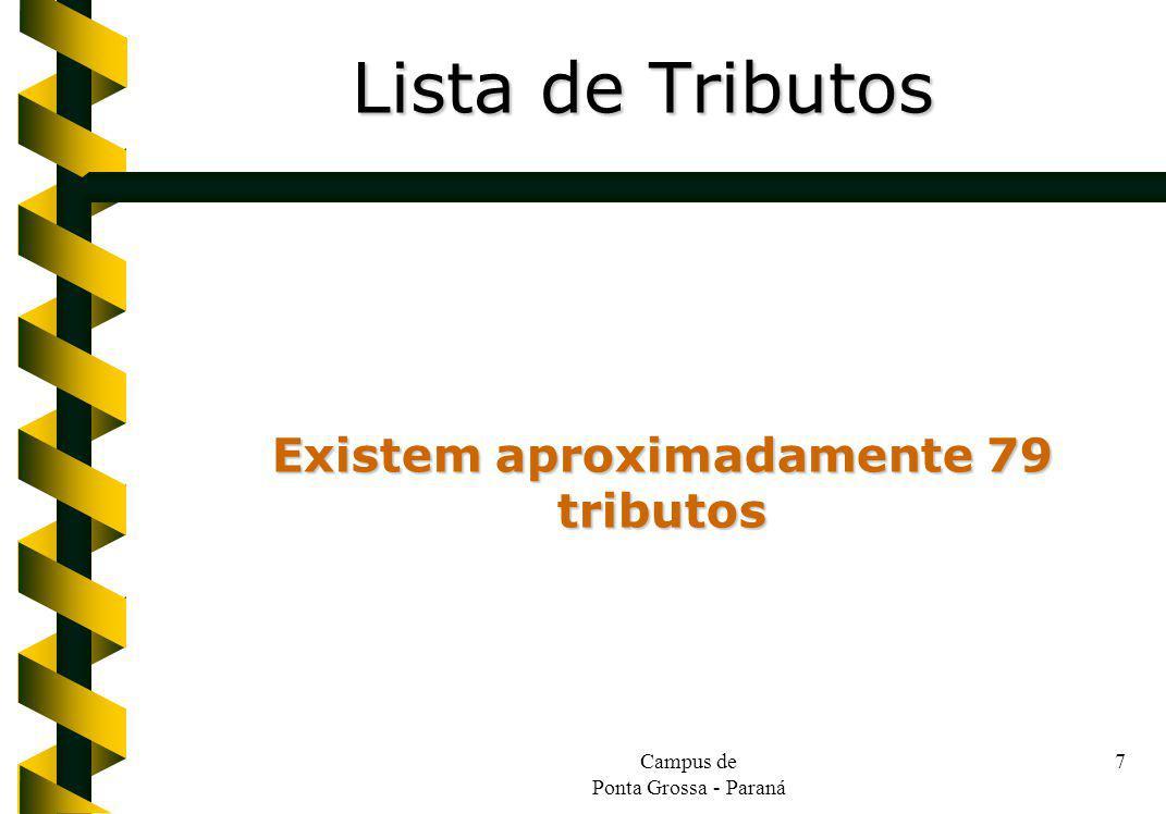 Campus de Ponta Grossa - Paraná 7 Existem aproximadamente 79 tributos Lista de Tributos