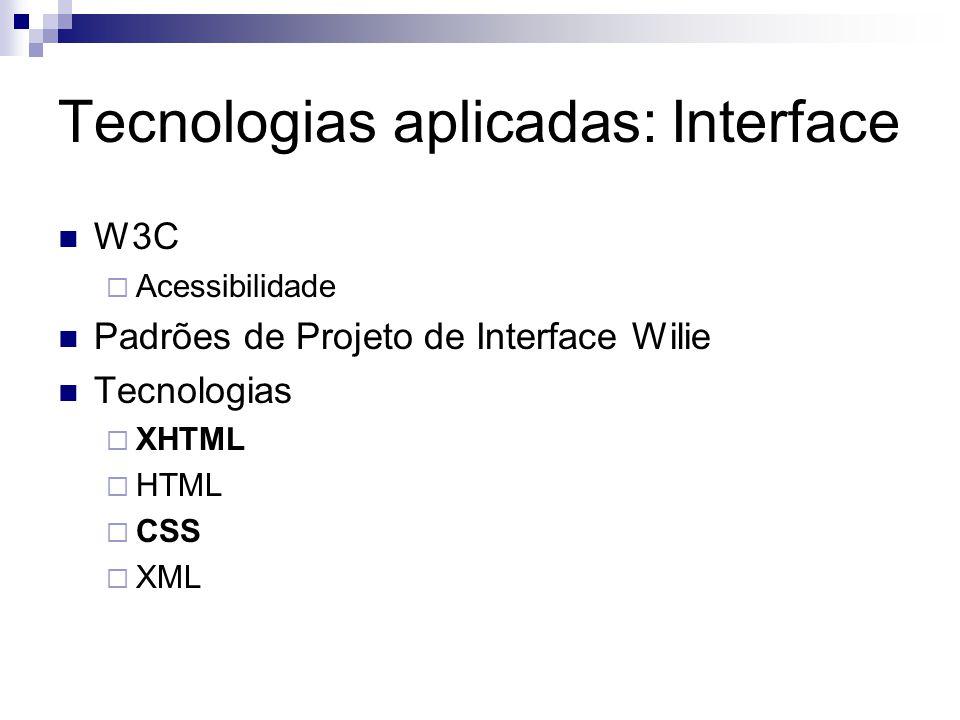 Tecnologias aplicadas: Interface W3C Acessibilidade Padrões de Projeto de Interface Wilie Tecnologias XHTML HTML CSS XML