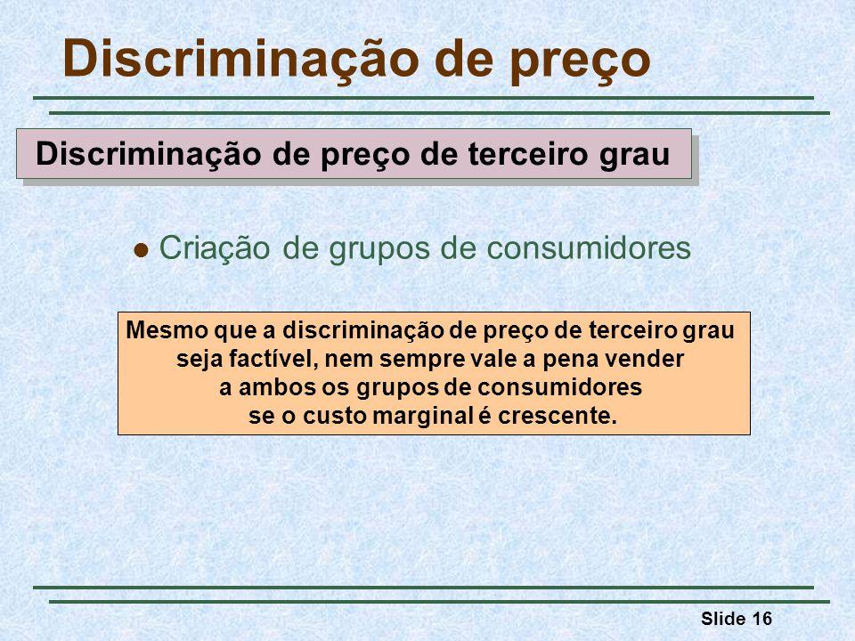 Slide 16 Mesmo que a discriminação de preço de terceiro grau seja factível, nem sempre vale a pena vender a ambos os grupos de consumidores se o custo