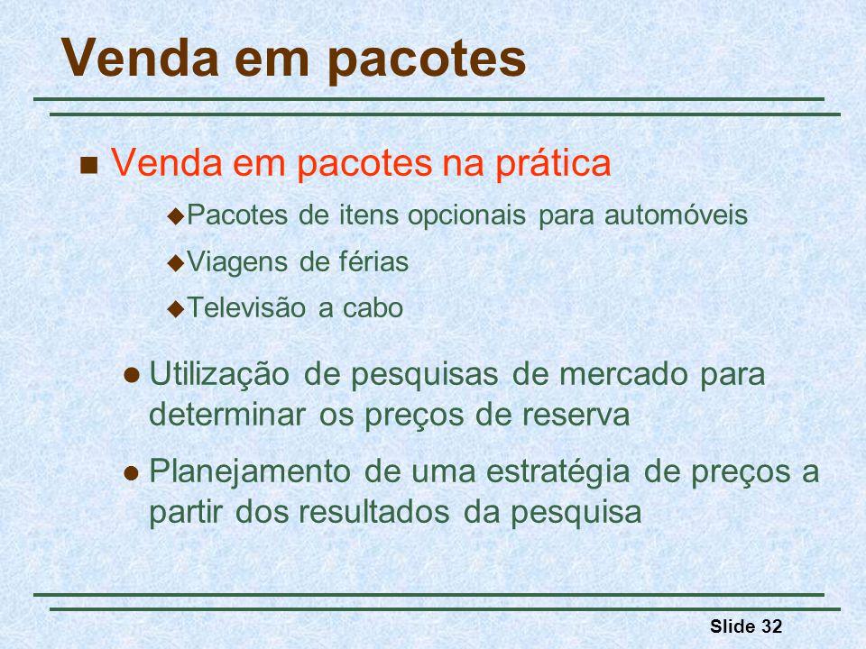 Slide 32 Venda em pacotes Venda em pacotes na prática Pacotes de itens opcionais para automóveis Viagens de férias Televisão a cabo Utilização de pesq