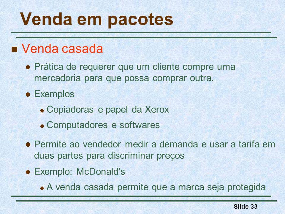 Slide 33 Venda em pacotes Venda casada Prática de requerer que um cliente compre uma mercadoria para que possa comprar outra. Exemplos Copiadoras e pa