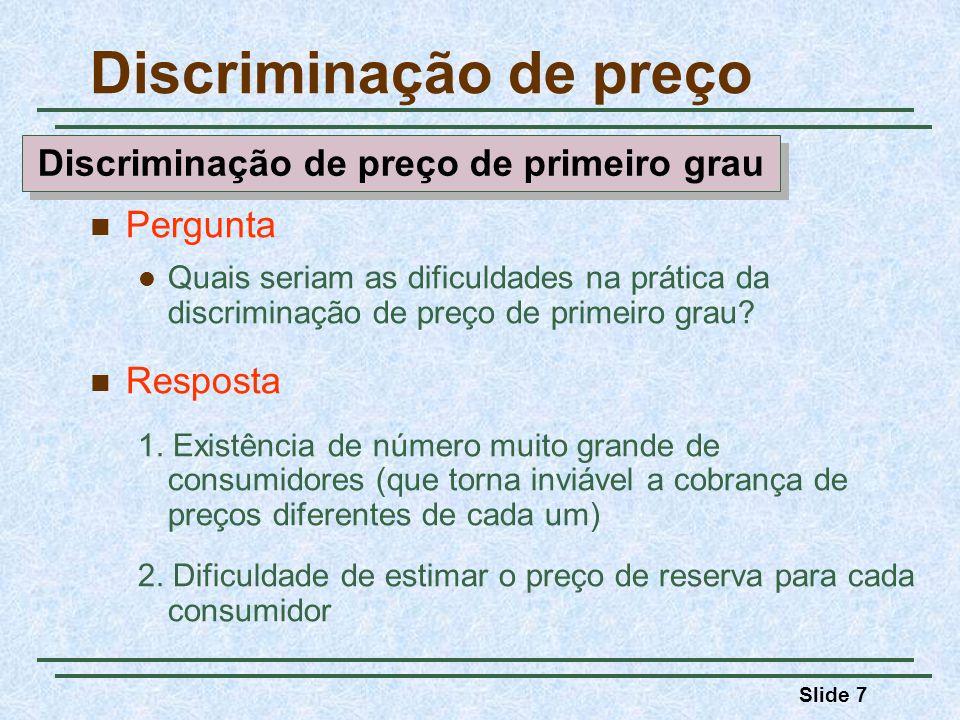 Slide 7 Pergunta Quais seriam as dificuldades na prática da discriminação de preço de primeiro grau? Resposta 1. Existência de número muito grande de