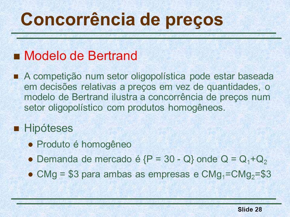 Slide 28 Concorrência de preços Modelo de Bertrand A competição num setor oligopolística pode estar baseada em decisões relativas a preços em vez de q