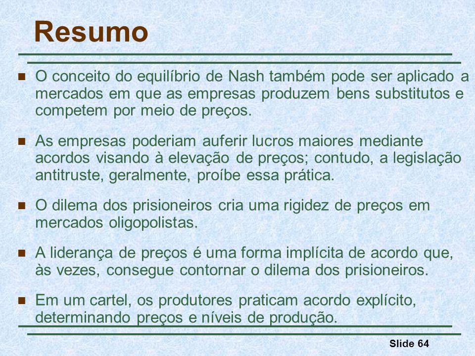 Slide 64 Resumo O conceito do equilíbrio de Nash também pode ser aplicado a mercados em que as empresas produzem bens substitutos e competem por meio