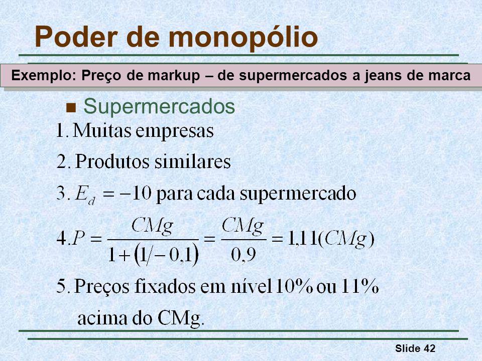 Slide 42 Poder de monopólio Supermercados Exemplo: Preço de markup – de supermercados a jeans de marca