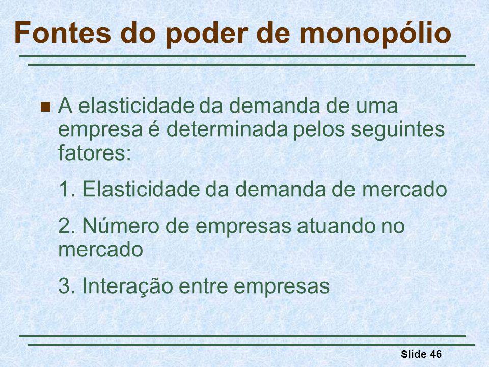 Slide 46 A elasticidade da demanda de uma empresa é determinada pelos seguintes fatores: 1.