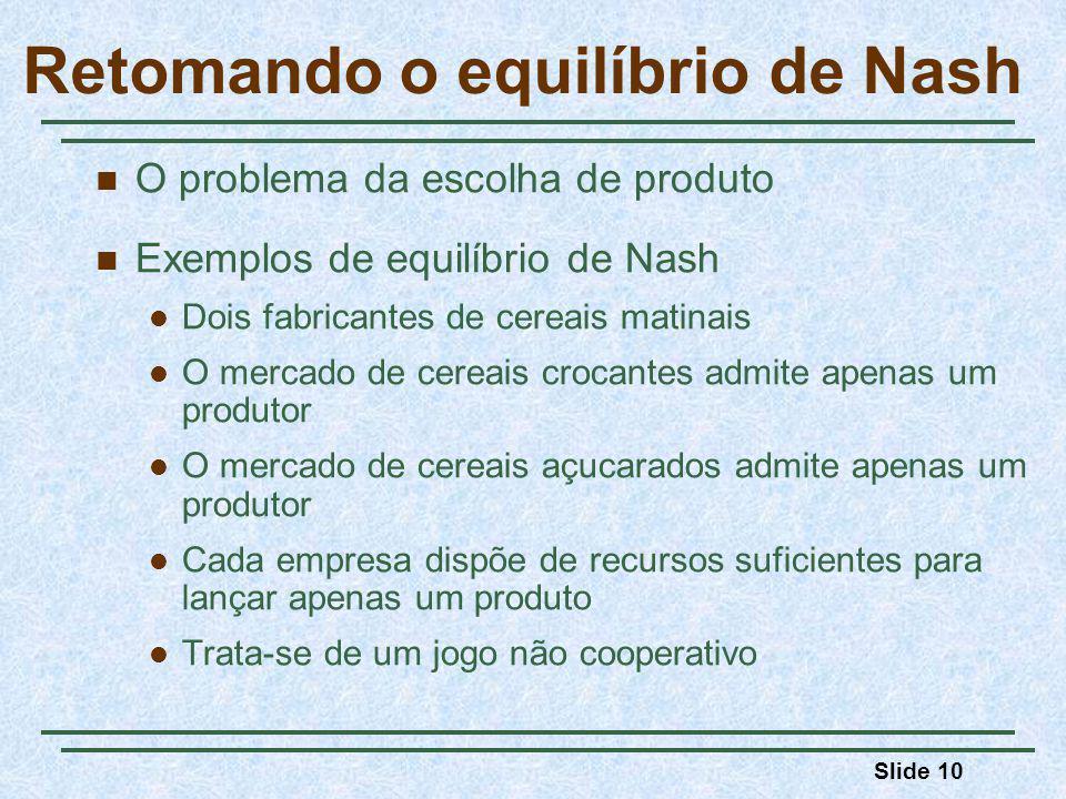 Slide 10 O problema da escolha de produto Exemplos de equilíbrio de Nash Dois fabricantes de cereais matinais O mercado de cereais crocantes admite ap