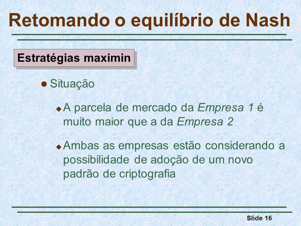 Slide 16 Retomando o equilíbrio de Nash Situação A parcela de mercado da Empresa 1 é muito maior que a da Empresa 2 Ambas as empresas estão consideran