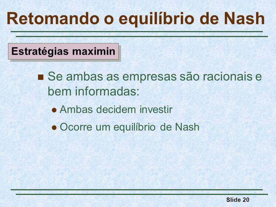 Slide 20 Se ambas as empresas são racionais e bem informadas: Ambas decidem investir Ocorre um equilíbrio de Nash Retomando o equilíbrio de Nash Estratégias maximin