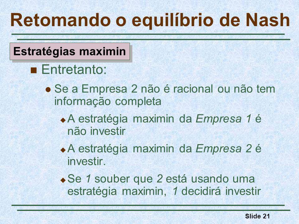 Slide 21 Entretanto: Se a Empresa 2 não é racional ou não tem informação completa A estratégia maximin da Empresa 1 é não investir A estratégia maximin da Empresa 2 é investir.
