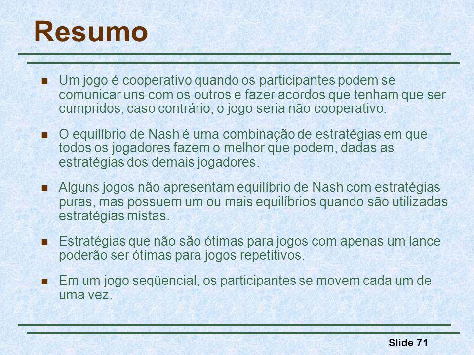 Slide 71 Resumo Um jogo é cooperativo quando os participantes podem se comunicar uns com os outros e fazer acordos que tenham que ser cumpridos; caso contrário, o jogo seria não cooperativo.