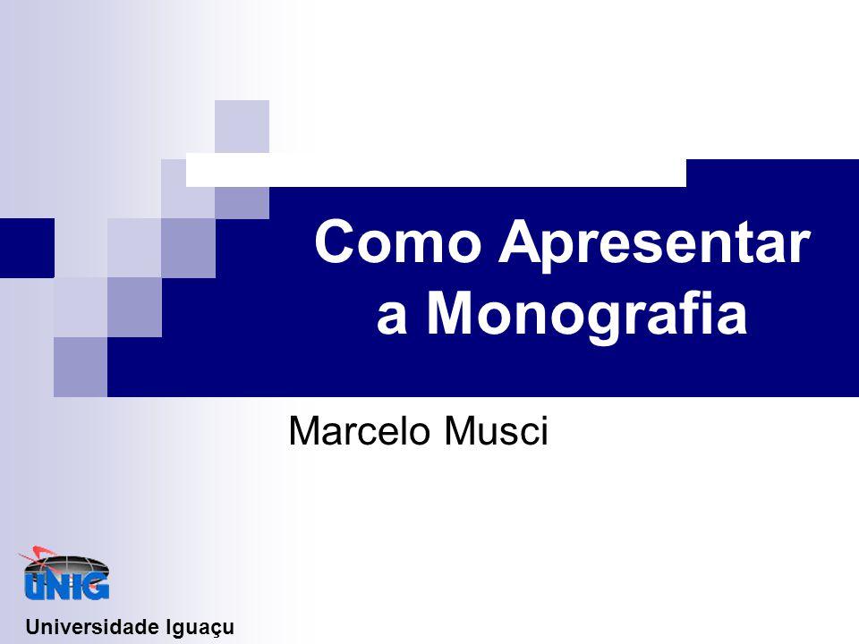 Como Apresentar a Monografia Marcelo Musci Universidade Iguaçu
