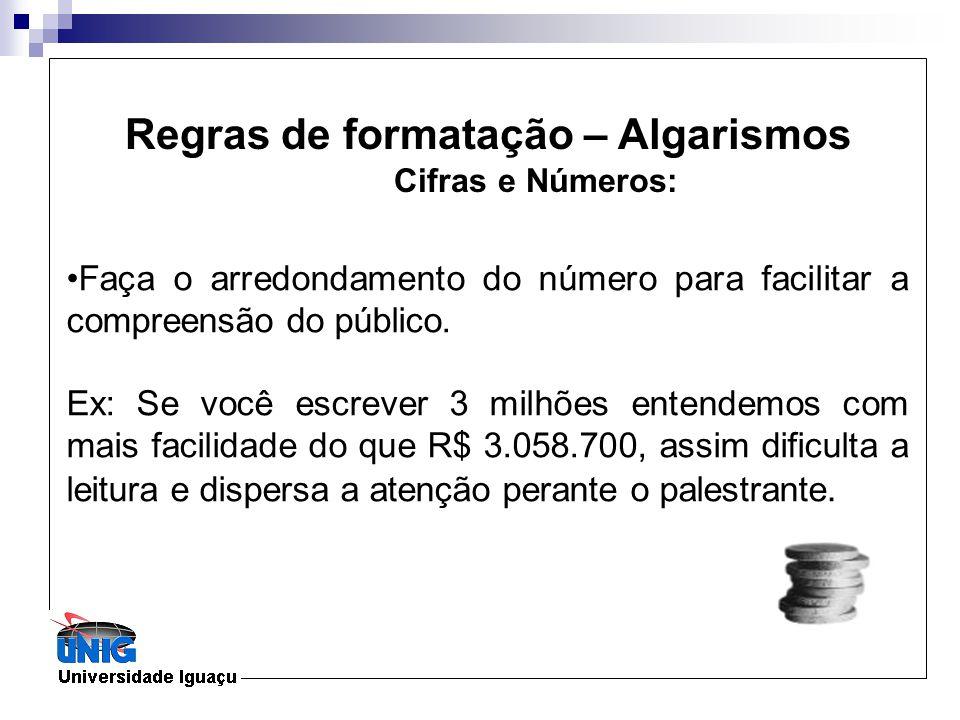 Faça o arredondamento do número para facilitar a compreensão do público. Ex: Se você escrever 3 milhões entendemos com mais facilidade do que R$ 3.058