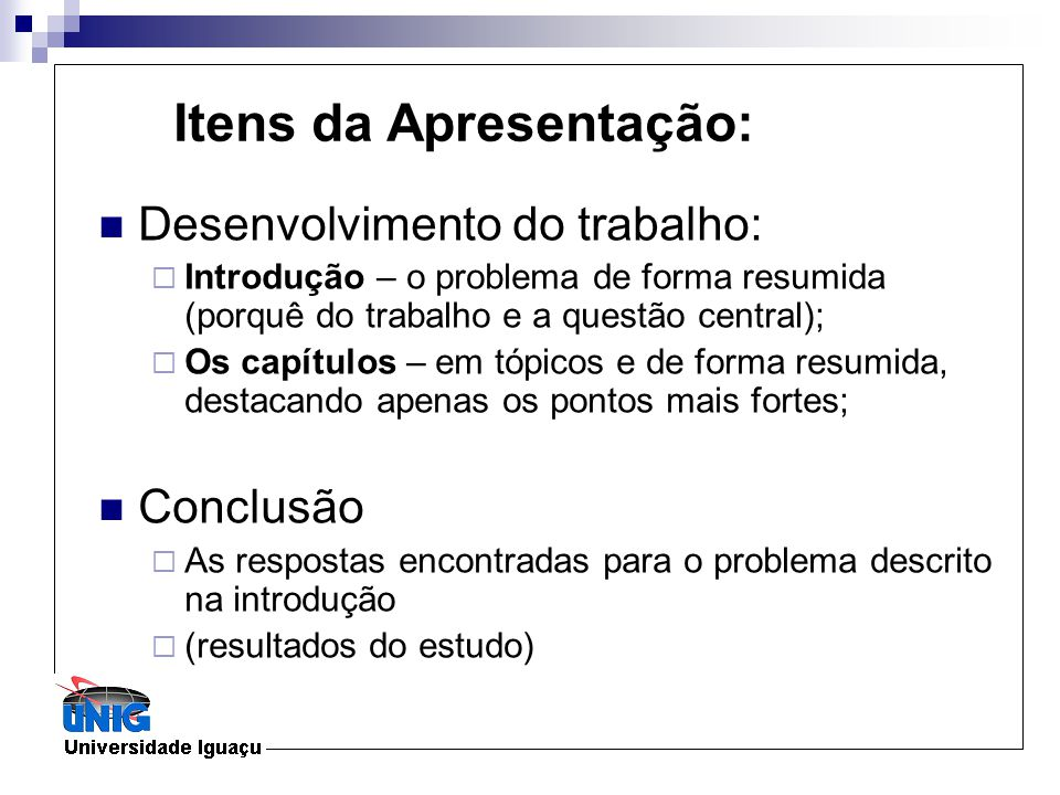 Desenvolvimento do trabalho: Introdução – o problema de forma resumida (porquê do trabalho e a questão central); Os capítulos – em tópicos e de forma
