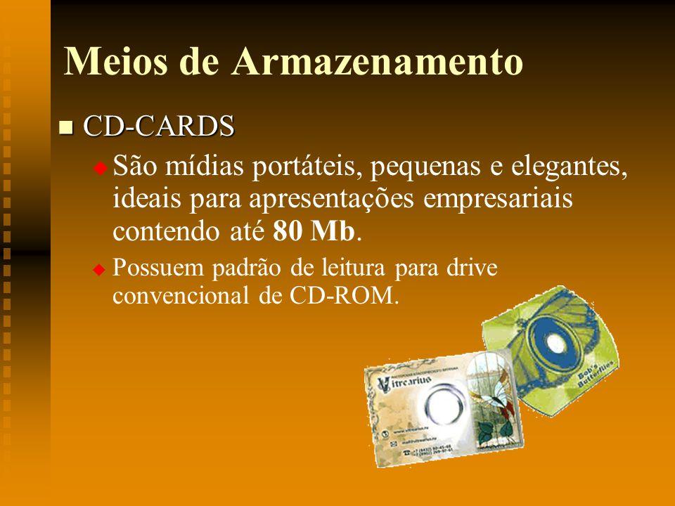 Meios de Armazenamento CD-CARDS CD-CARDS São mídias portáteis, pequenas e elegantes, ideais para apresentações empresariais contendo até 80 Mb. Possue