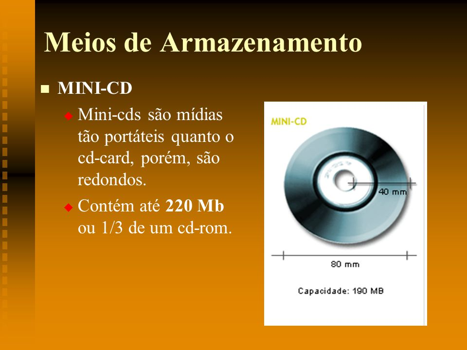 Meios de Armazenamento CD-ROM CD-R (Compact Disc Recordable) e CD-RW (Compact DiscRecordable Rewritable).