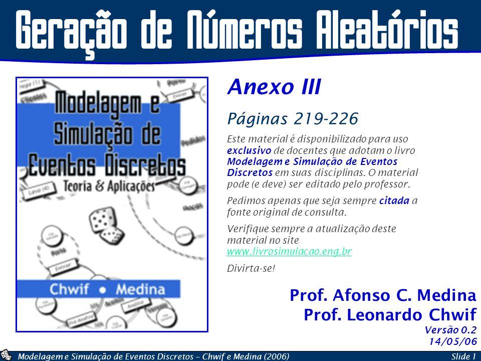 Modelagem e Simulação de Eventos Discretos – Chwif e Medina (2006)Slide 1 Prof. Afonso C. Medina Prof. Leonardo Chwif Anexo III Páginas 219-226 Este m