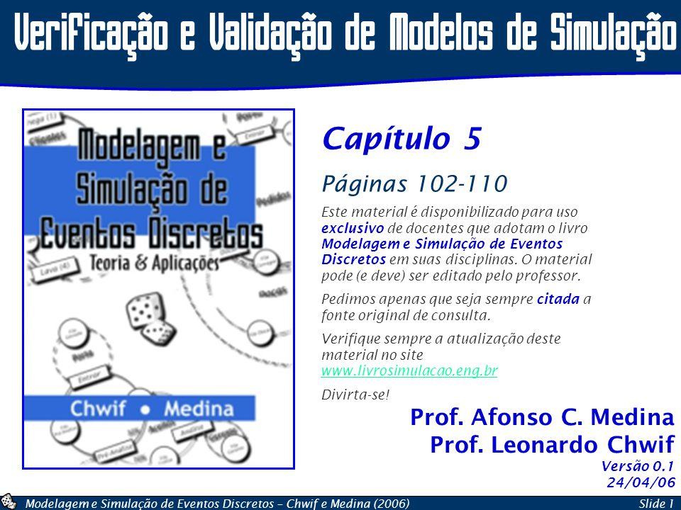 Modelagem e Simulação de Eventos Discretos – Chwif e Medina (2006)Slide 1 Prof. Afonso C. Medina Prof. Leonardo Chwif Verificação e Validação de Model