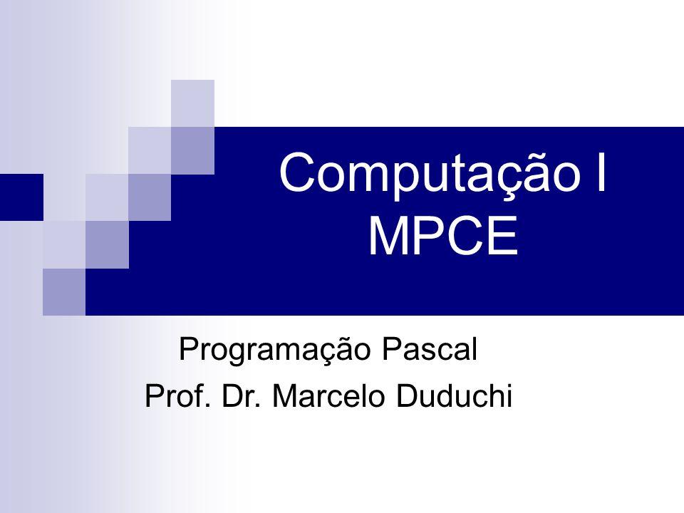 Computação I MPCE Programação Pascal Prof. Dr. Marcelo Duduchi