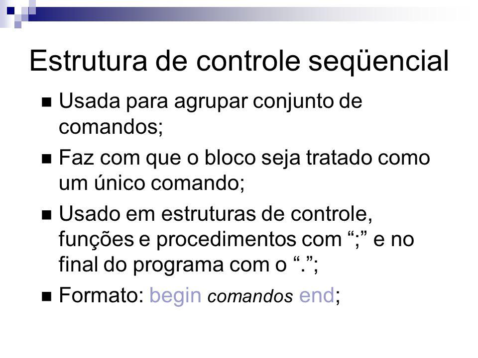 Estrutura de controle seqüencial Usada para agrupar conjunto de comandos; Faz com que o bloco seja tratado como um único comando; Usado em estruturas