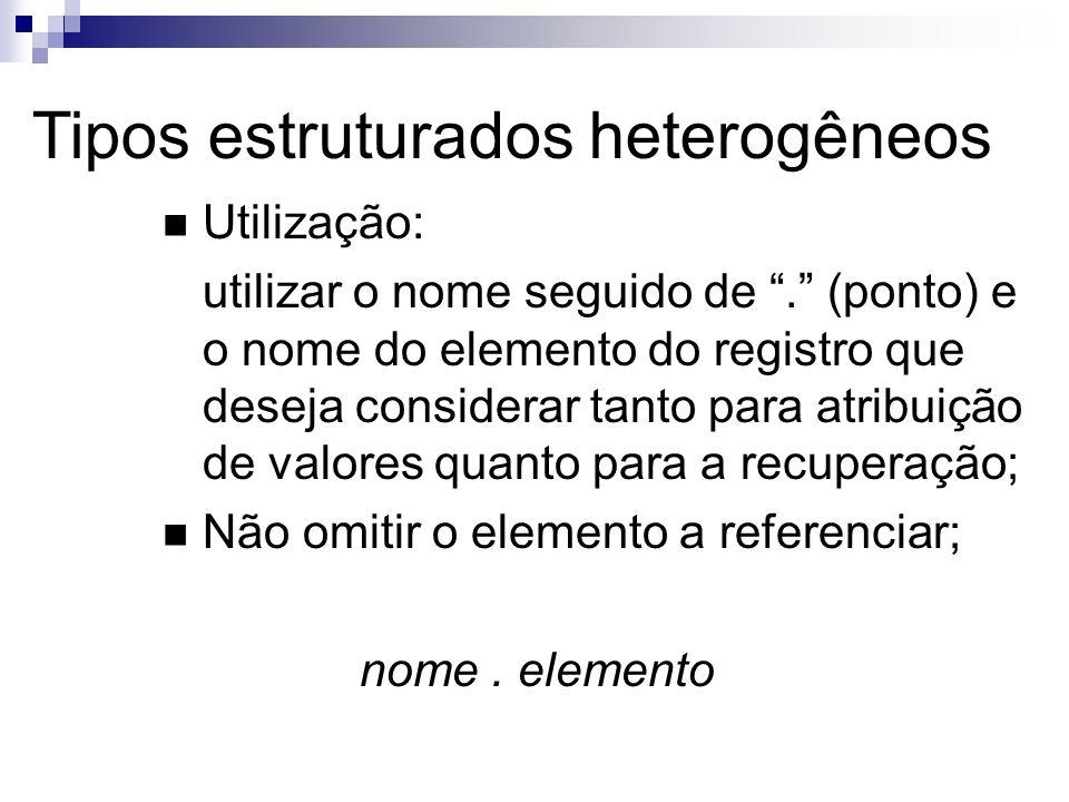 Tipos estruturados heterogêneos Utilização: utilizar o nome seguido de. (ponto) e o nome do elemento do registro que deseja considerar tanto para atri