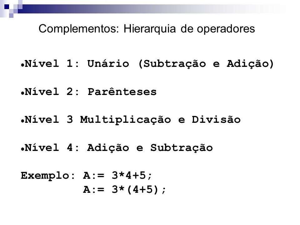 Complementos: Hierarquia de operadores Nível 1: Unário (Subtração e Adição) Nível 2: Parênteses Nível 3 Multiplicação e Divisão Nível 4: Adição e Subt