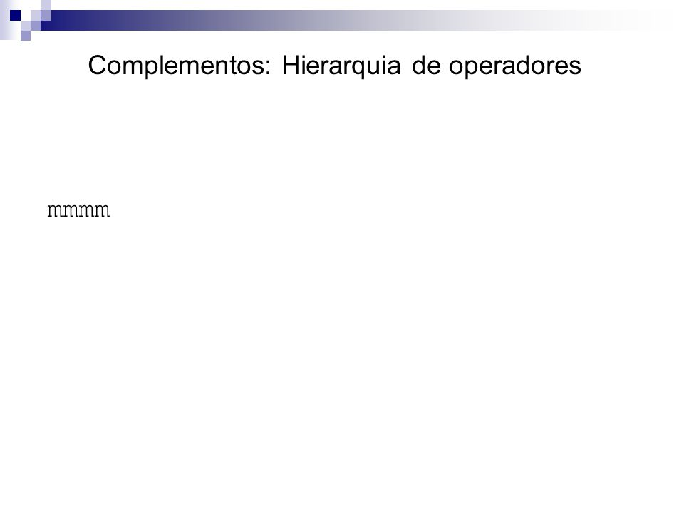 Complementos: Hierarquia de operadores mmmm