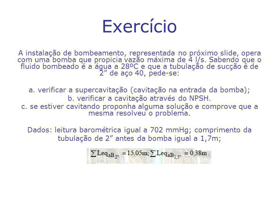 Exercício A instalação de bombeamento, representada no próximo slide, opera com uma bomba que propicia vazão máxima de 4 l/s.
