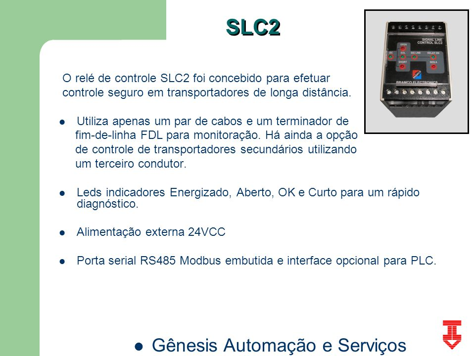 Gênesis Automação e Serviços SLC2 O relé de controle SLC2 foi concebido para efetuar controle seguro em transportadores de longa distância. Utiliza ap