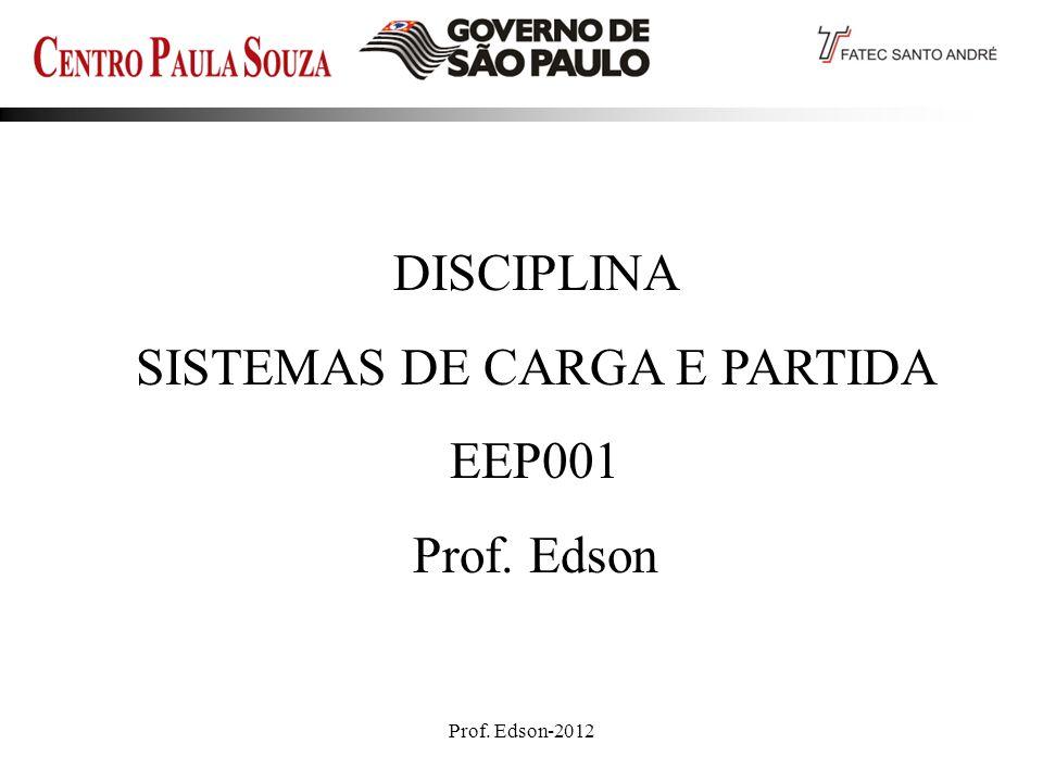 Prof. Edson-20121 DISCIPLINA SISTEMAS DE CARGA E PARTIDA EEP001 Prof. Edson