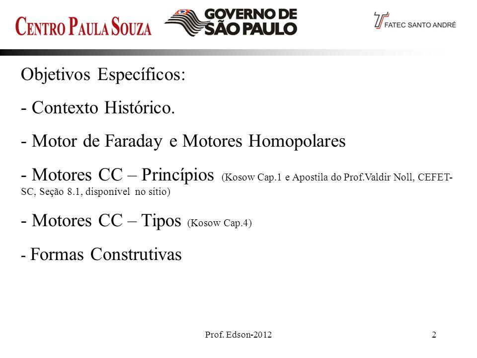 Prof. Edson-20122 Objetivos Específicos: - Contexto Histórico. - Motor de Faraday e Motores Homopolares - Motores CC – Princípios (Kosow Cap.1 e Apost