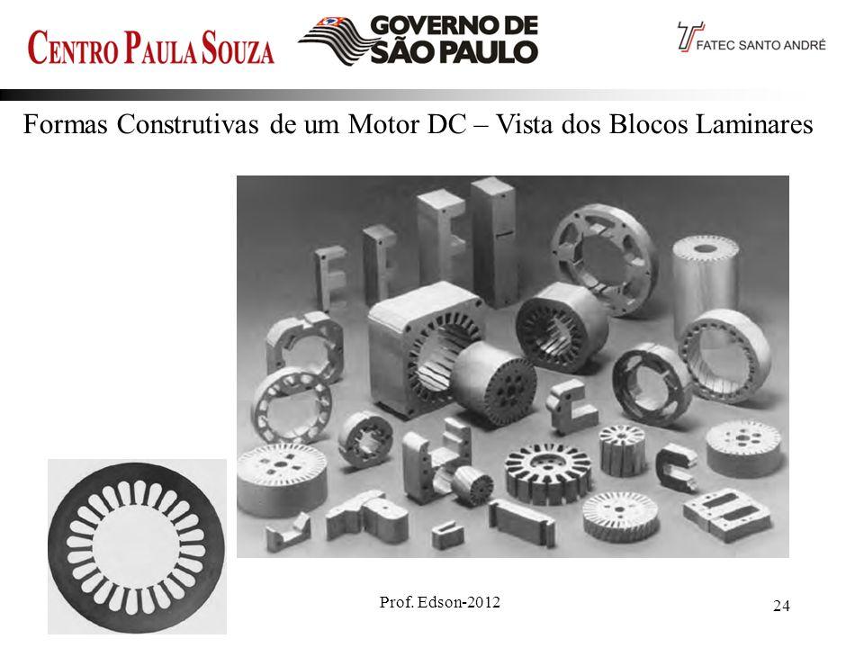 Prof. Edson-2012 24 Formas Construtivas de um Motor DC – Vista dos Blocos Laminares