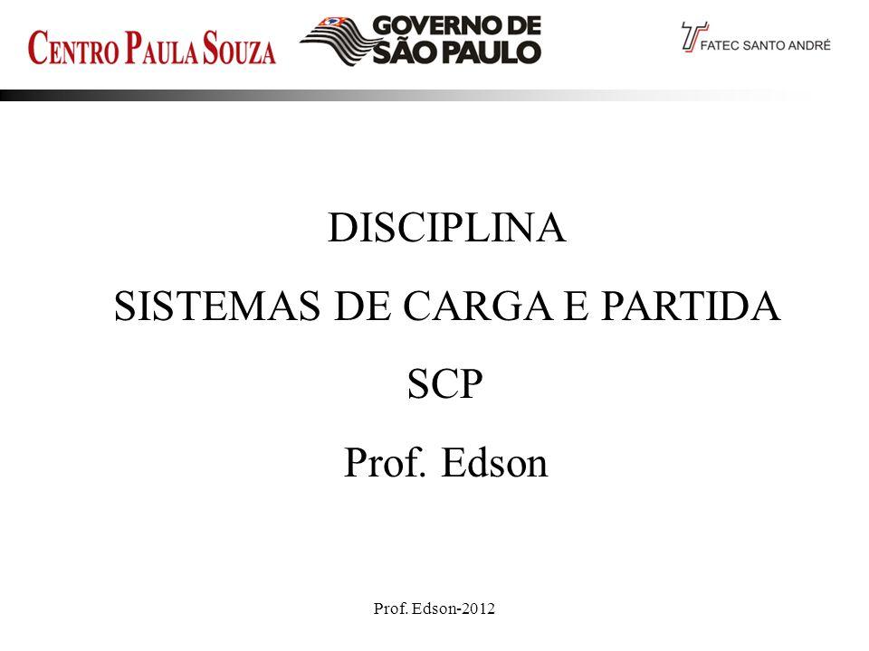 Prof. Edson-20121 DISCIPLINA SISTEMAS DE CARGA E PARTIDA SCP Prof. Edson