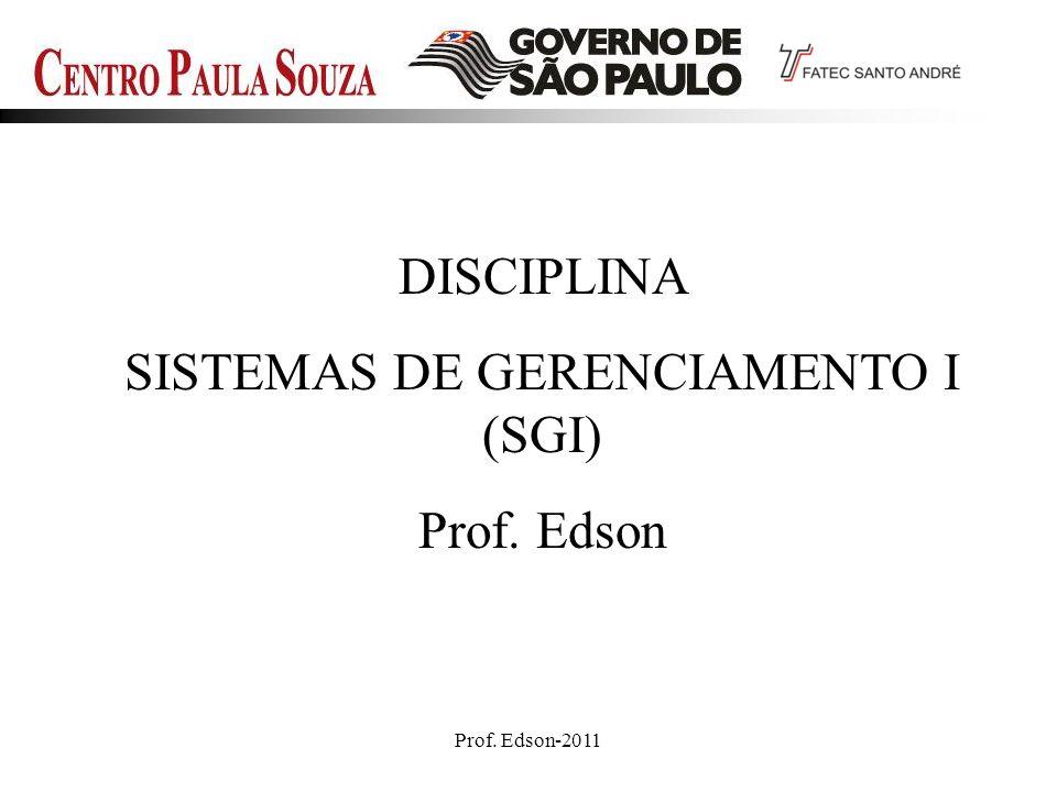 Prof. Edson-20111 DISCIPLINA SISTEMAS DE GERENCIAMENTO I (SGI) Prof. Edson