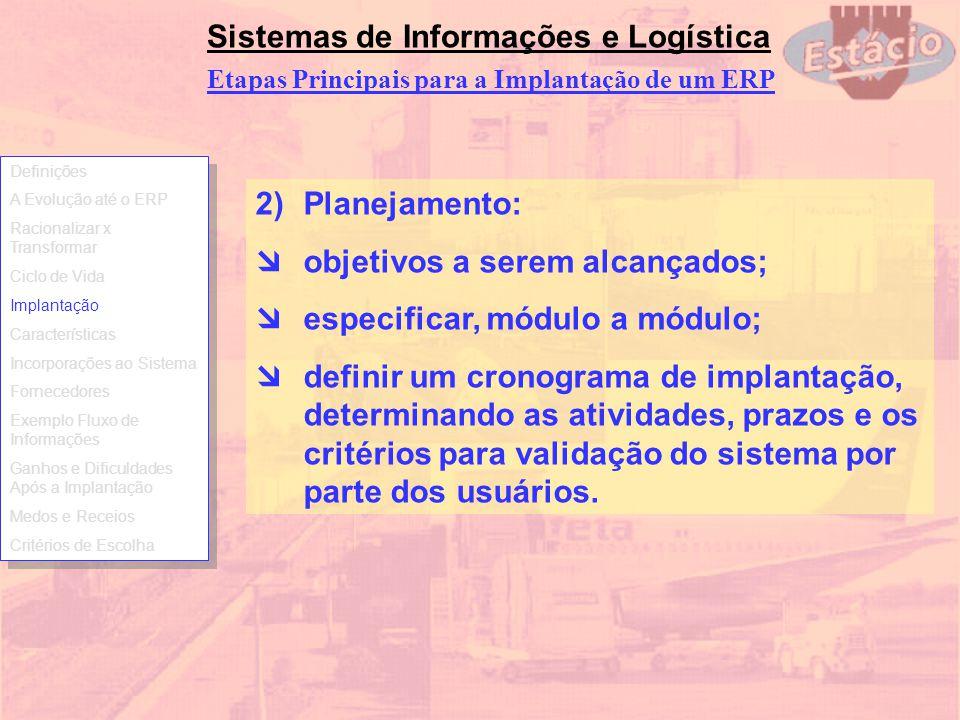 Sistemas de Informações e Logística 2)Planejamento: objetivos a serem alcançados; especificar, módulo a módulo; definir um cronograma de implantação,