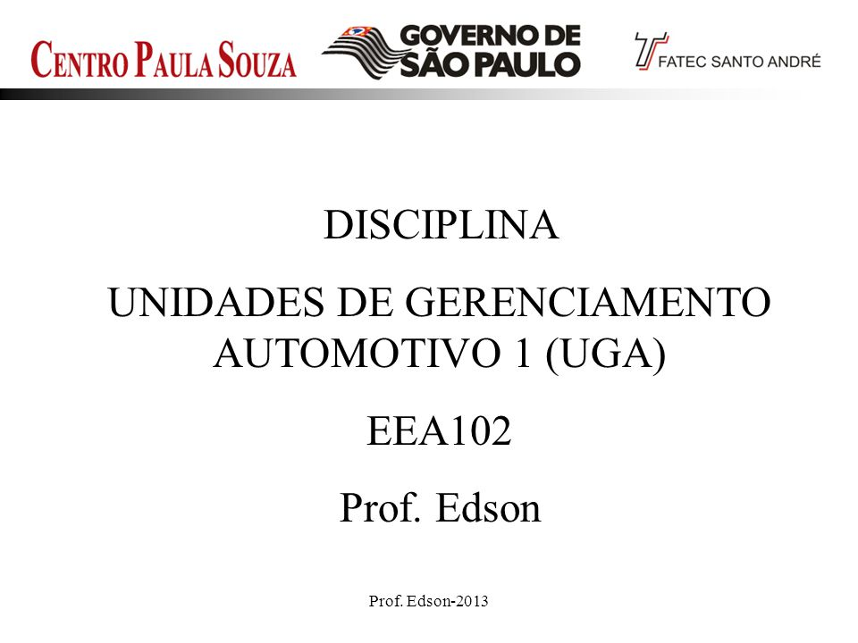 Prof. Edson-20131 DISCIPLINA UNIDADES DE GERENCIAMENTO AUTOMOTIVO 1 (UGA) EEA102 Prof. Edson