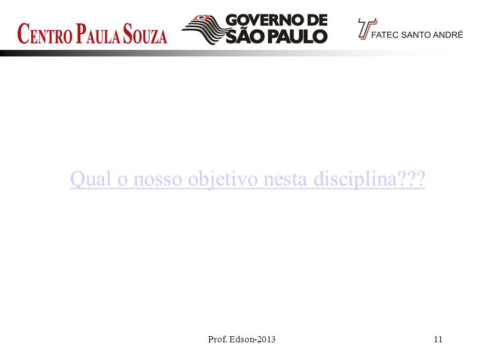 Prof. Edson-201311 Qual o nosso objetivo nesta disciplina???